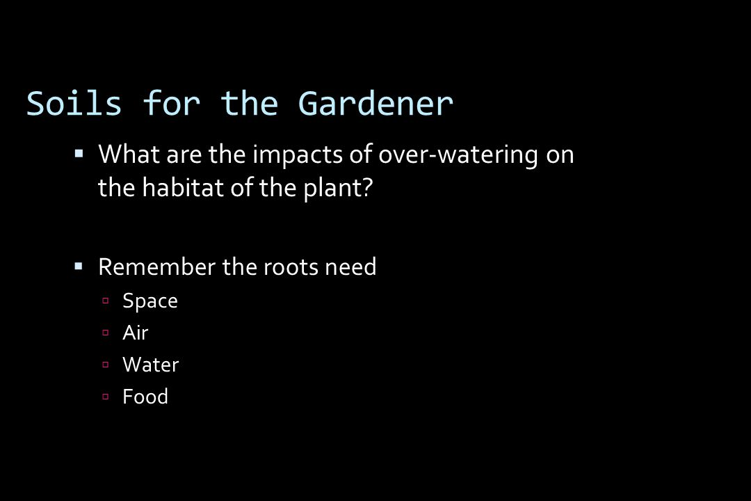 Soils for the Gardener  What are the impacts of over-watering on the habitat of the plant.