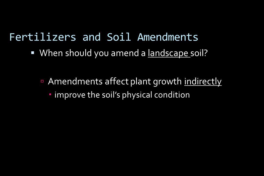 Fertilizers and Soil Amendments  When should you amend a landscape soil.