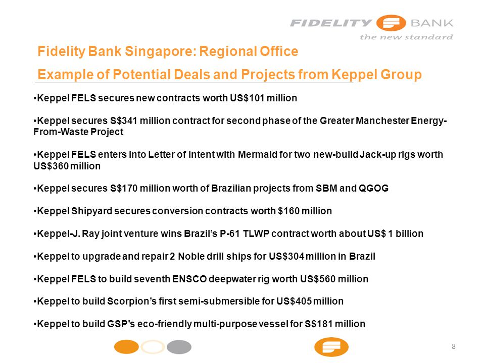 Keppel FELS secures new contracts worth US$101 million Keppel secures S$341 million contract for second phase of the Greater Manchester Energy- From-Waste Project Keppel FELS enters into Letter of Intent with Mermaid for two new-build Jack-up rigs worth US$360 million Keppel secures S$170 million worth of Brazilian projects from SBM and QGOG Keppel Shipyard secures conversion contracts worth $160 million Keppel-J.