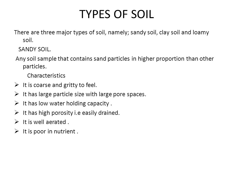 TYPES OF SOIL There are three major types of soil, namely; sandy soil, clay soil and loamy soil. SANDY SOIL. Any soil sample that contains sand partic