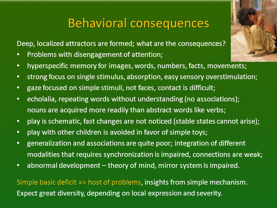 Behavioral consequences Deep, localized attractors are formed; what are the consequences.