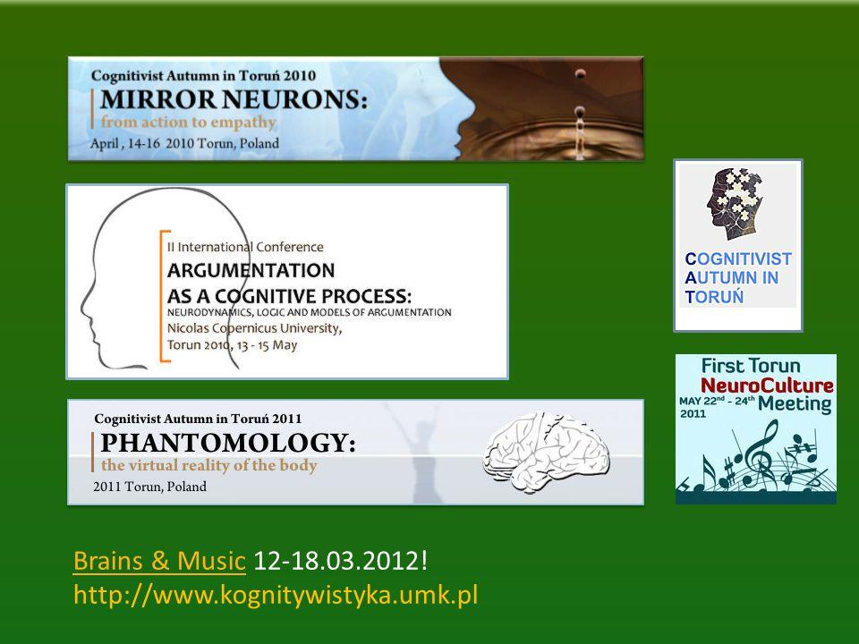 Brains & MusicBrains & Music 12-18.03.2012! http://www.kognitywistyka.umk.pl