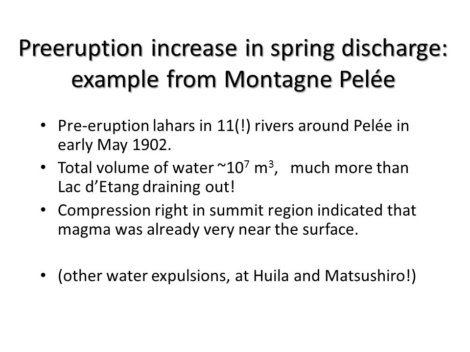 Preeruption increase in spring discharge: example from Montagne Pelée Pre-eruption lahars in 11(!) rivers around Pelée in early May 1902.