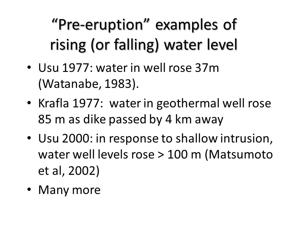 Pre-eruption examples of rising (or falling) water level Usu 1977: water in well rose 37m (Watanabe, 1983).
