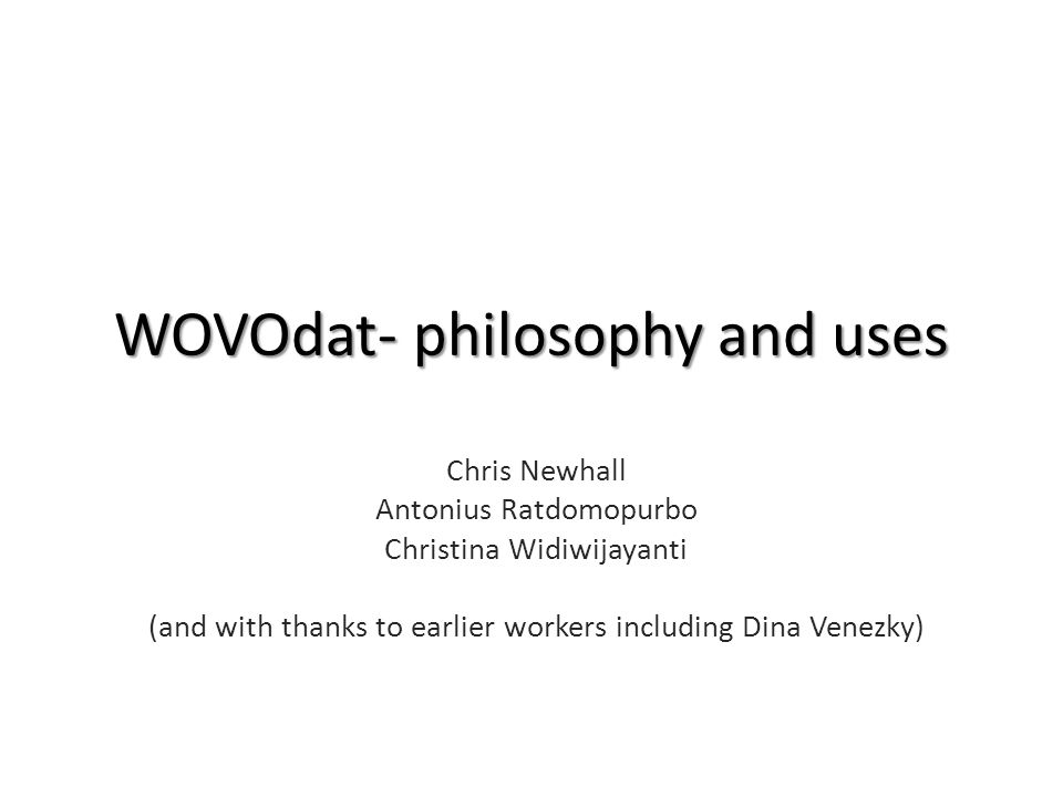 WOVOdat- philosophy and uses Chris Newhall Antonius Ratdomopurbo Christina Widiwijayanti (and with thanks to earlier workers including Dina Venezky)