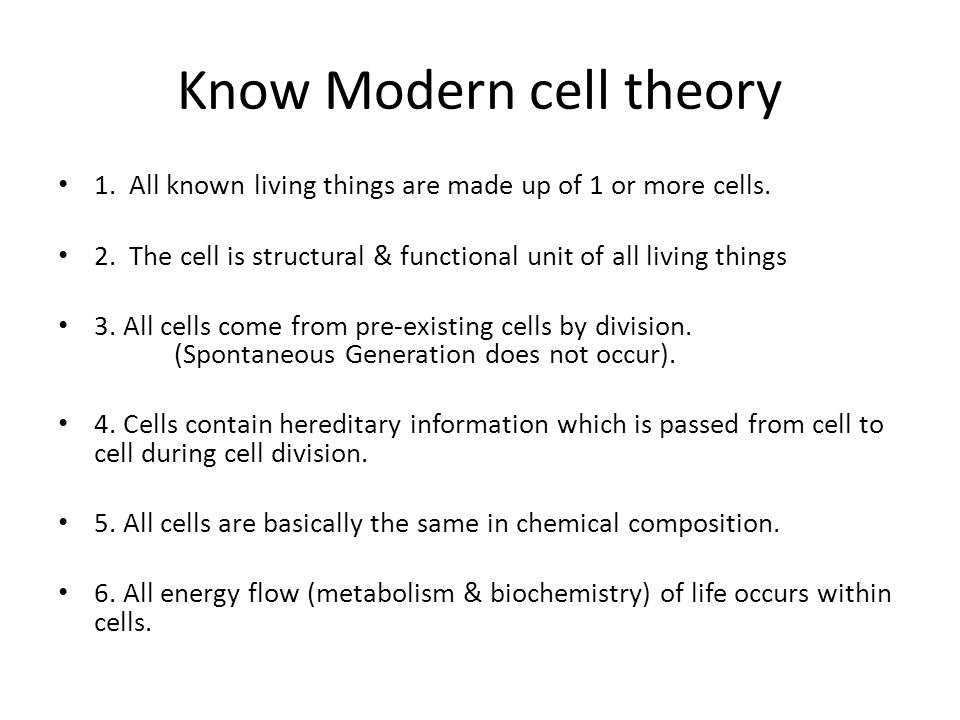 Know Modern cell theory 1. All known living things are made up of 1 or more cells.