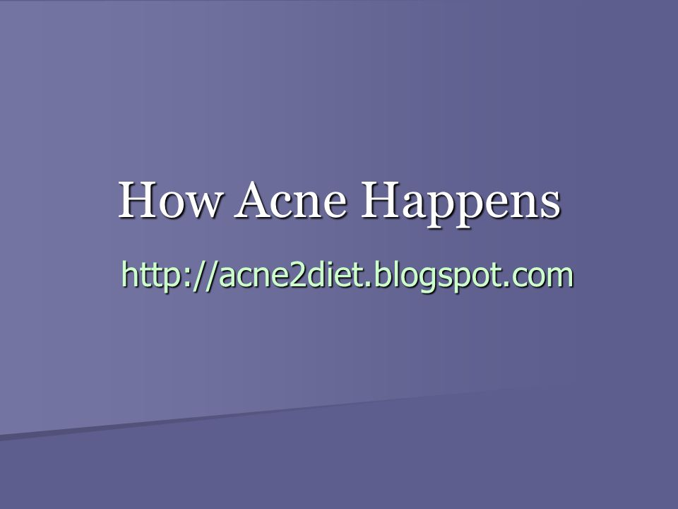How Acne Happens http://acne2diet.blogspot.com