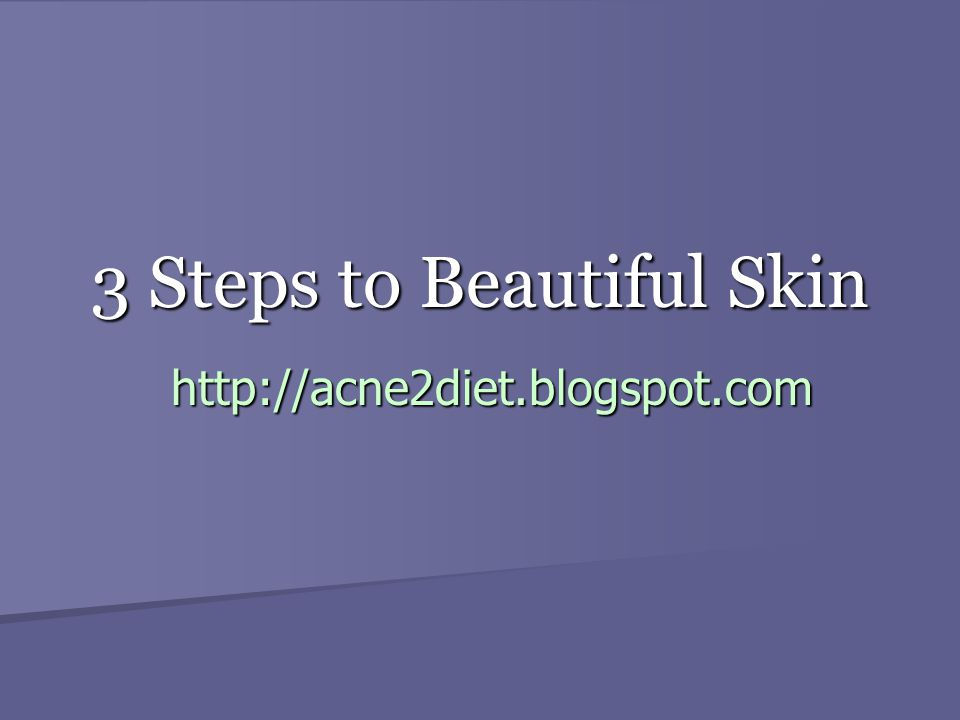 3 Steps to Beautiful Skin http://acne2diet.blogspot.com