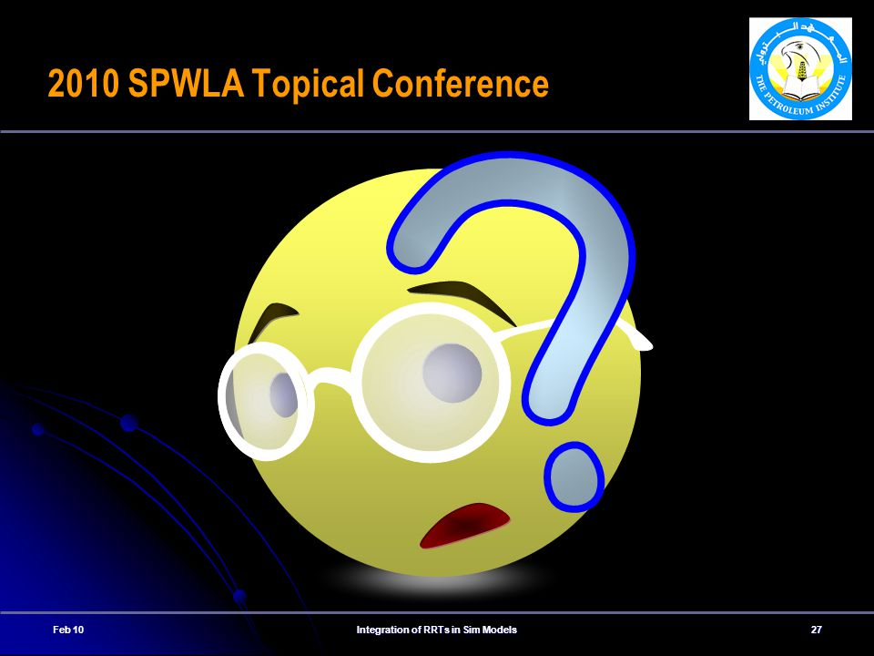 Feb 10Integration of RRTs in Sim Models27 2010 SPWLA Topical Conference