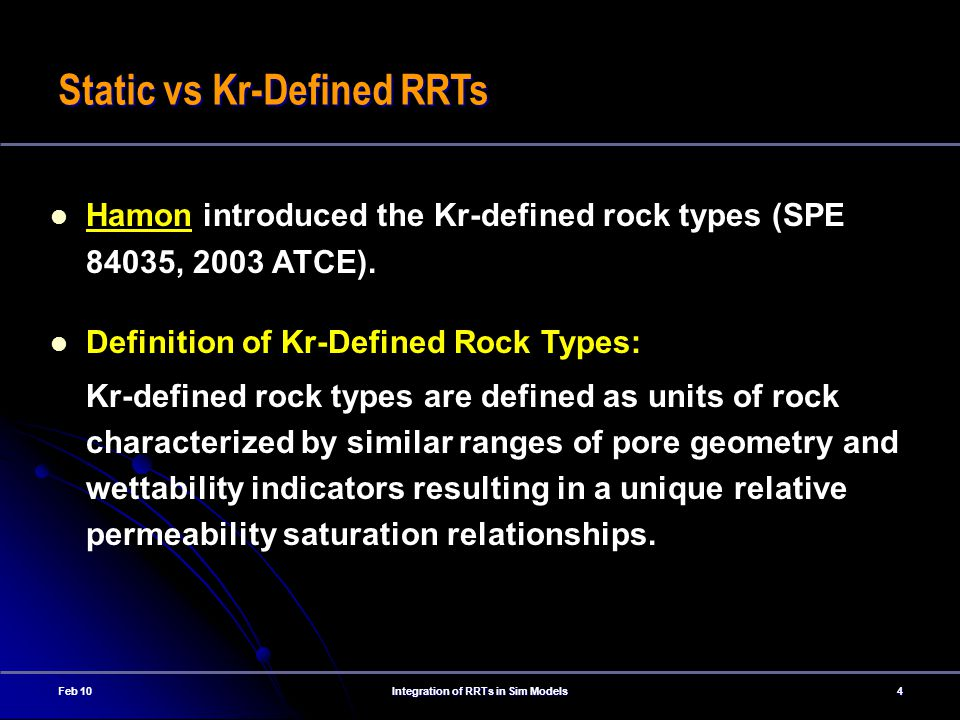 Feb 10Integration of RRTs in Sim Models4 Static vs Kr-Defined RRTs Hamon introduced the Kr-defined rock types (SPE 84035, 2003 ATCE).