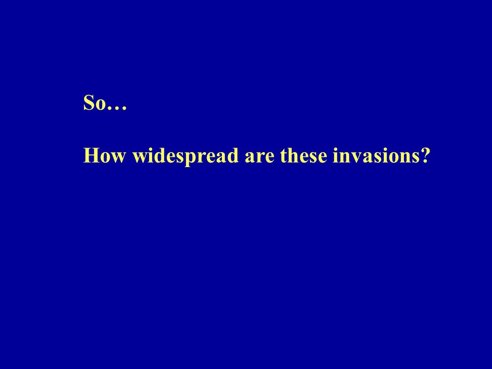 So… How widespread are these invasions?