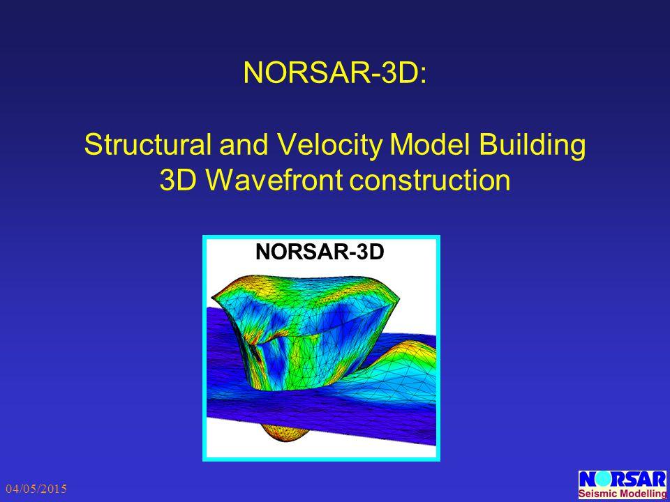 04/05/2015 NORSAR-3D: Structural and Velocity Model Building 3D Wavefront construction NORSAR-3D