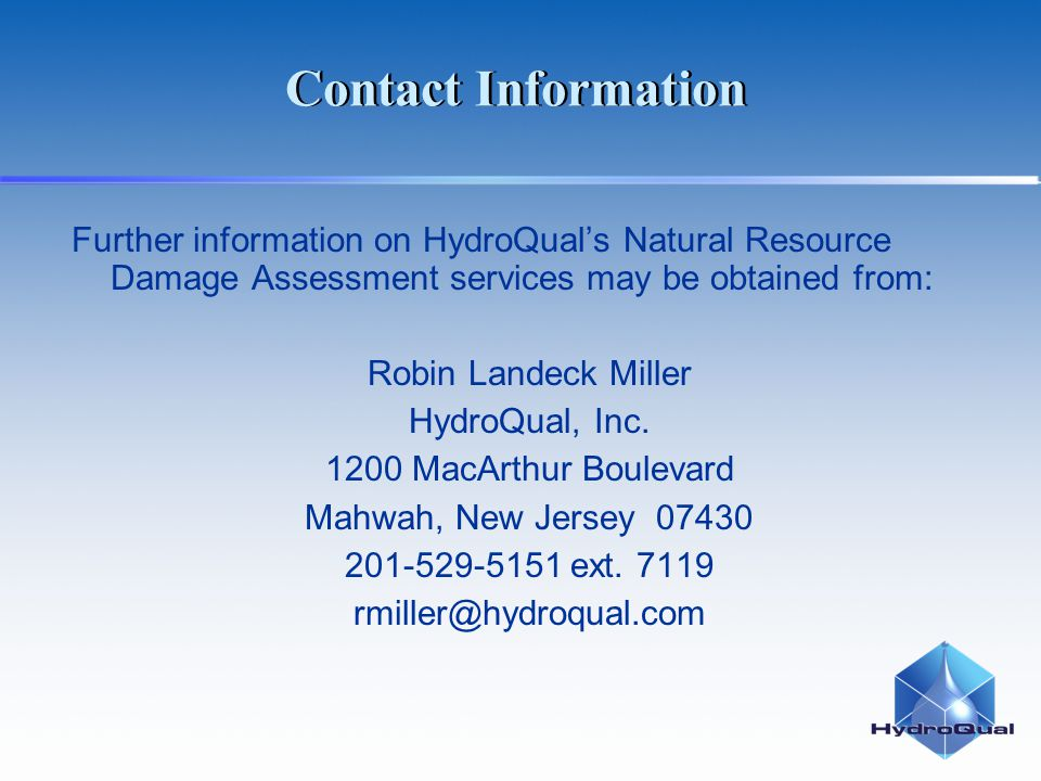Contact Information Further information on HydroQual's Natural Resource Damage Assessment services may be obtained from: Robin Landeck Miller HydroQua