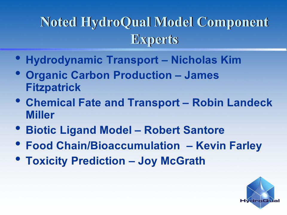 Noted HydroQual Model Component Experts Hydrodynamic Transport – Nicholas Kim Organic Carbon Production – James Fitzpatrick Chemical Fate and Transpor