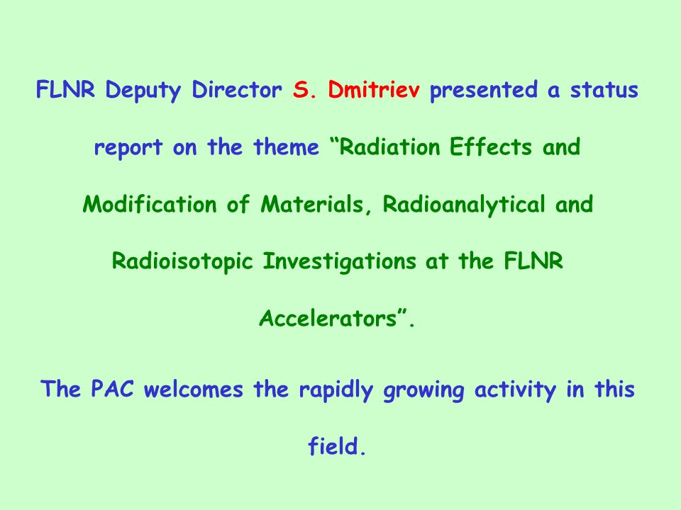 "FLNR Deputy Director S. Dmitriev presented a status report on the theme ""Radiation Effects and Modification of Materials, Radioanalytical and Radioiso"