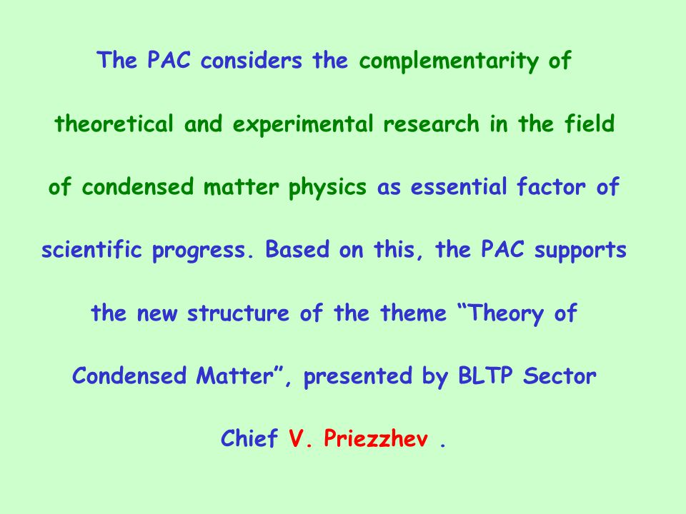 The PAC considers the complementarity of theoretical and experimental research in the field of condensed matter physics as essential factor of scientific progress.
