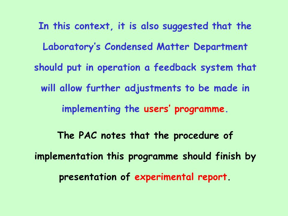 In this context, it is also suggested that the Laboratory's Condensed Matter Department should put in operation a feedback system that will allow further adjustments to be made in implementing the users' programme.