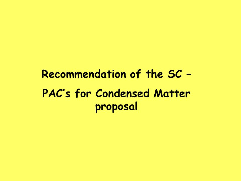 Recommendation of the SC – PAC's for Condensed Matter proposal