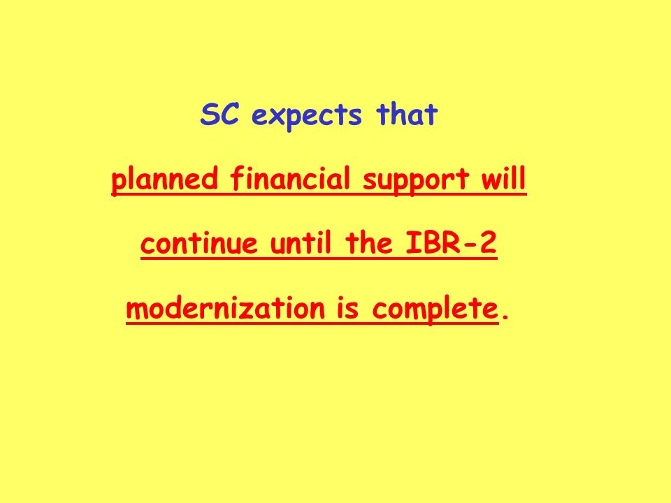 SC expects that planned financial support will continue until the IBR-2 modernization is complete.