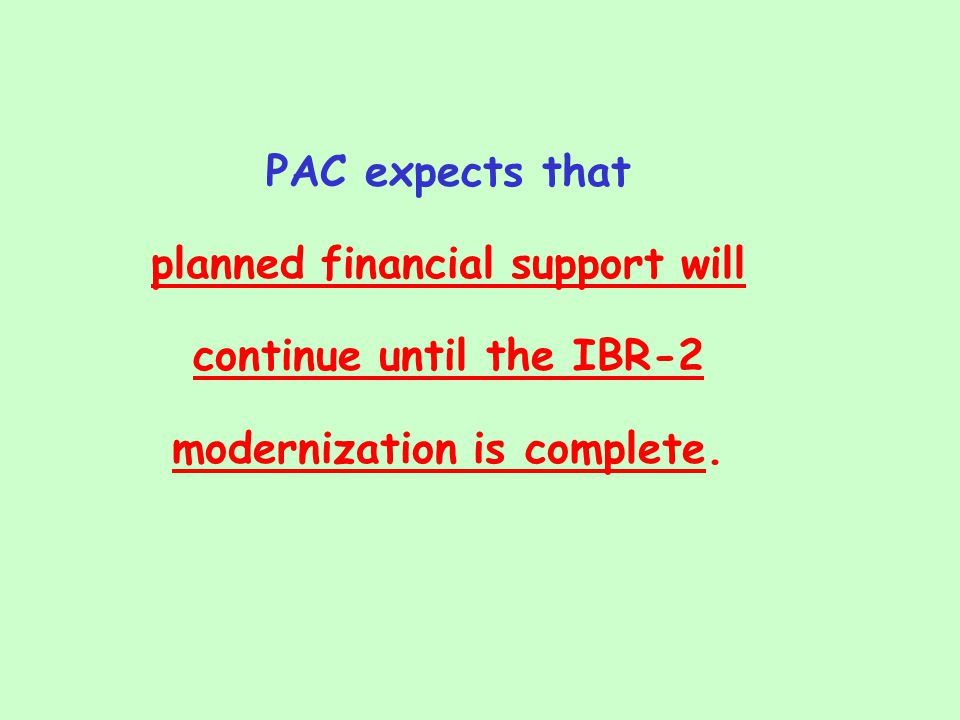 PAC expects that planned financial support will continue until the IBR-2 modernization is complete.