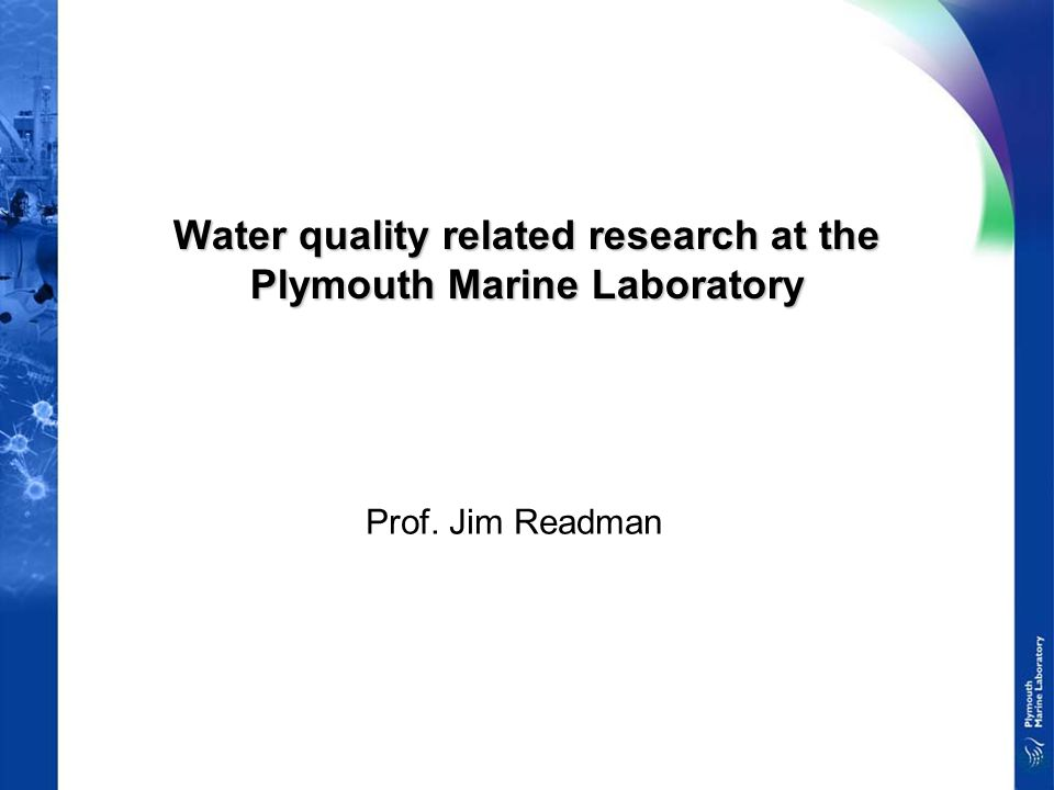 Water quality related research at the Plymouth Marine Laboratory Prof. Jim Readman
