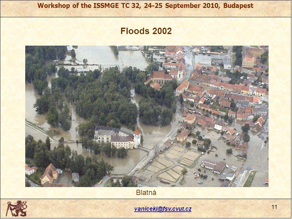 Workshop of the ISSMGE TC 32, 24-25 September 2010, Budapest Floods 2002 vaniceki@fsv.cvut.cz 11 Blatná