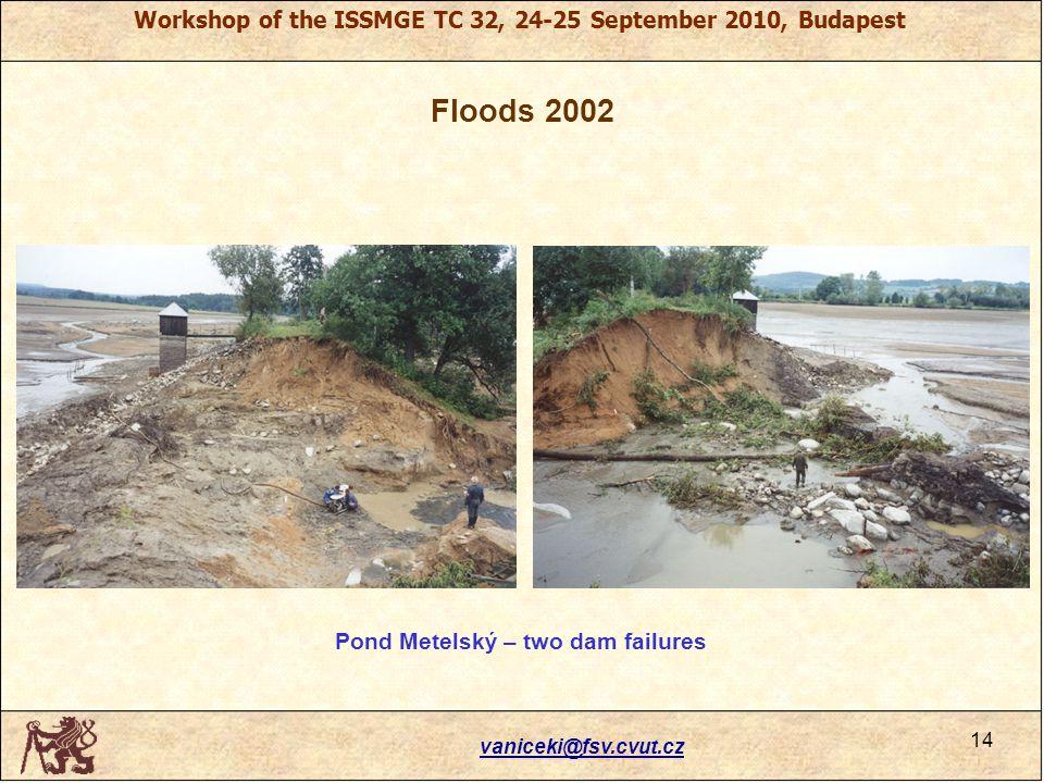 Workshop of the ISSMGE TC 32, 24-25 September 2010, Budapest Floods 2002 vaniceki@fsv.cvut.cz 14 Pond Metelský – two dam failures