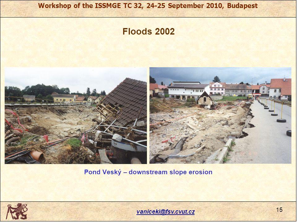 Workshop of the ISSMGE TC 32, 24-25 September 2010, Budapest Floods 2002 vaniceki@fsv.cvut.cz 15 Pond Veský – downstream slope erosion