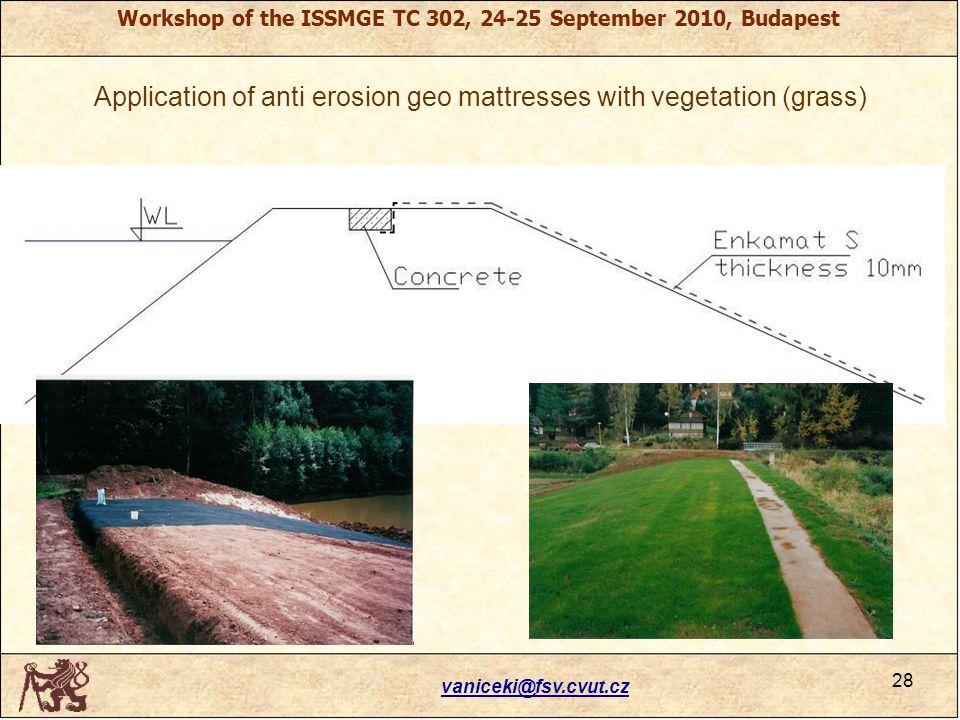 Workshop of the ISSMGE TC 302, 24-25 September 2010, Budapest Application of anti erosion geo mattresses with vegetation (grass) vaniceki@fsv.cvut.cz 28