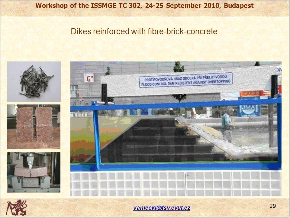 Workshop of the ISSMGE TC 302, 24-25 September 2010, Budapest Dikes reinforced with fibre-brick-concrete vaniceki@fsv.cvut.cz 29