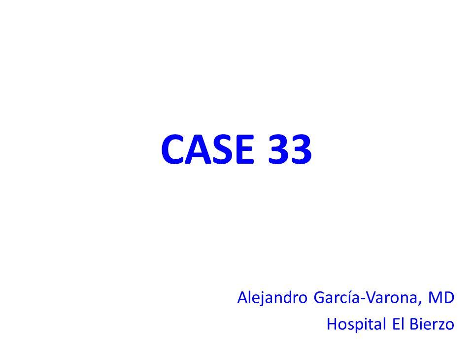 CASE 33 Alejandro García-Varona, MD Hospital El Bierzo