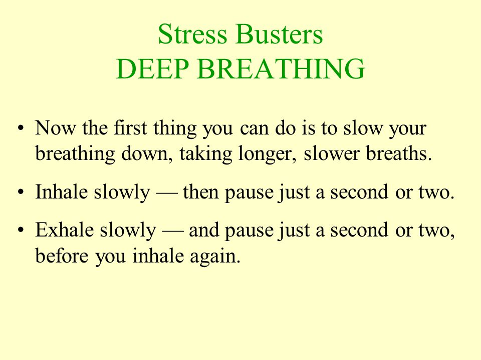Now the first thing you can do is to slow your breathing down, taking longer, slower breaths.