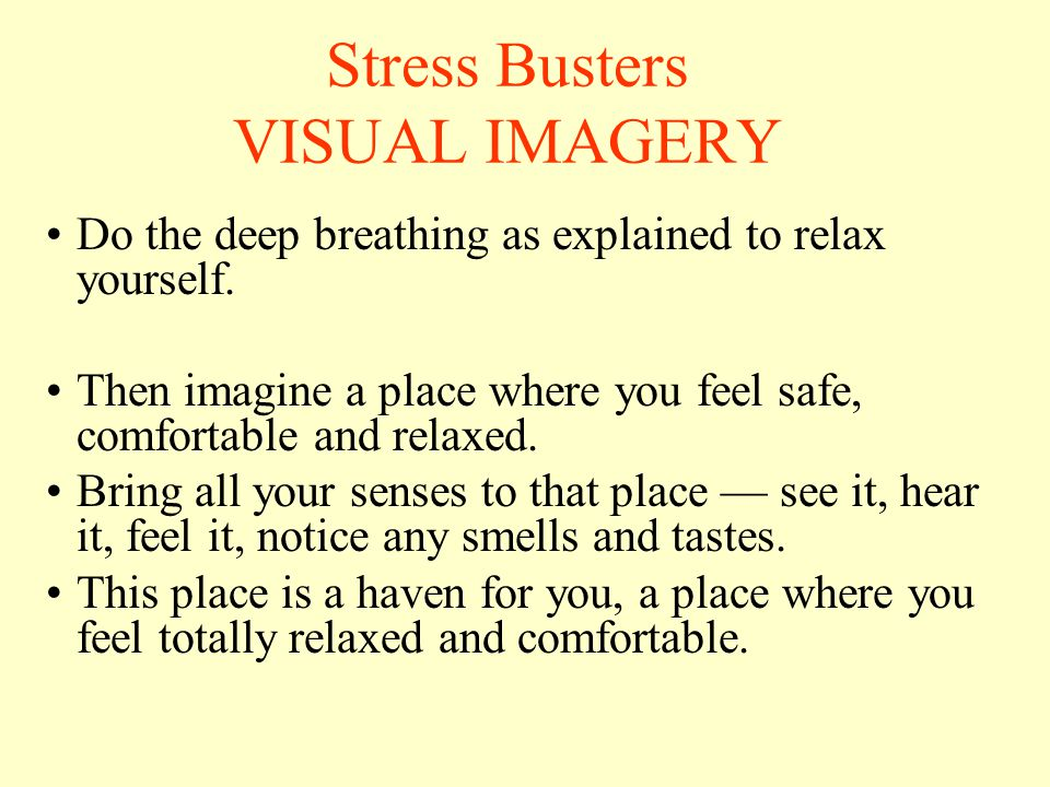 Stress Busters VISUAL IMAGERY Do the deep breathing as explained to relax yourself.