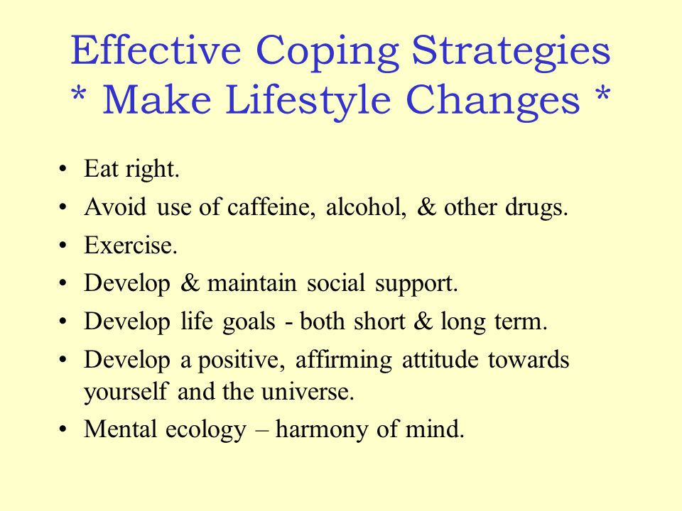 Effective Coping Strategies * Make Lifestyle Changes * Eat right.