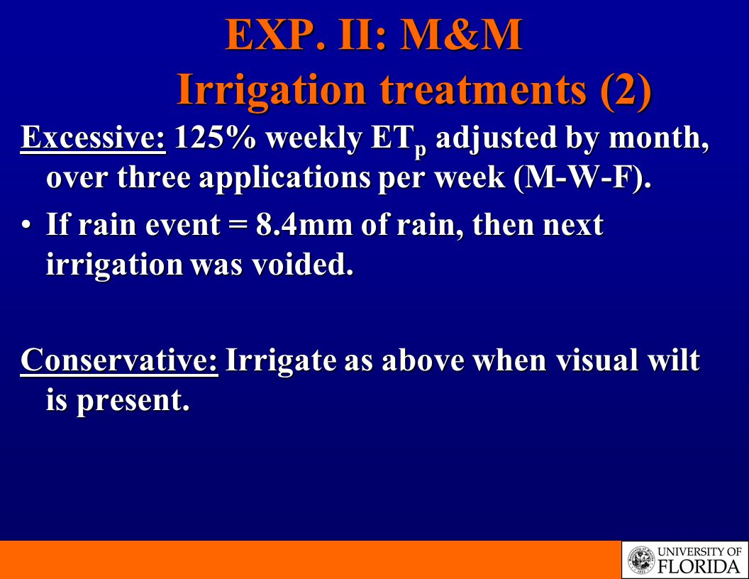 EXP. II: M&M Irrigation treatments (2) Excessive: 125% weekly ET p adjusted by month, over three applications per week (M-W-F). If rain event = 8.4mm