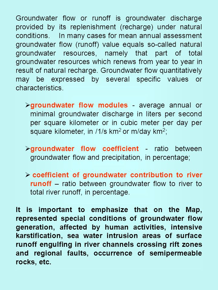 Groundwater flow or runoff is groundwater discharge provided by its replenishment (recharge) under natural conditions.