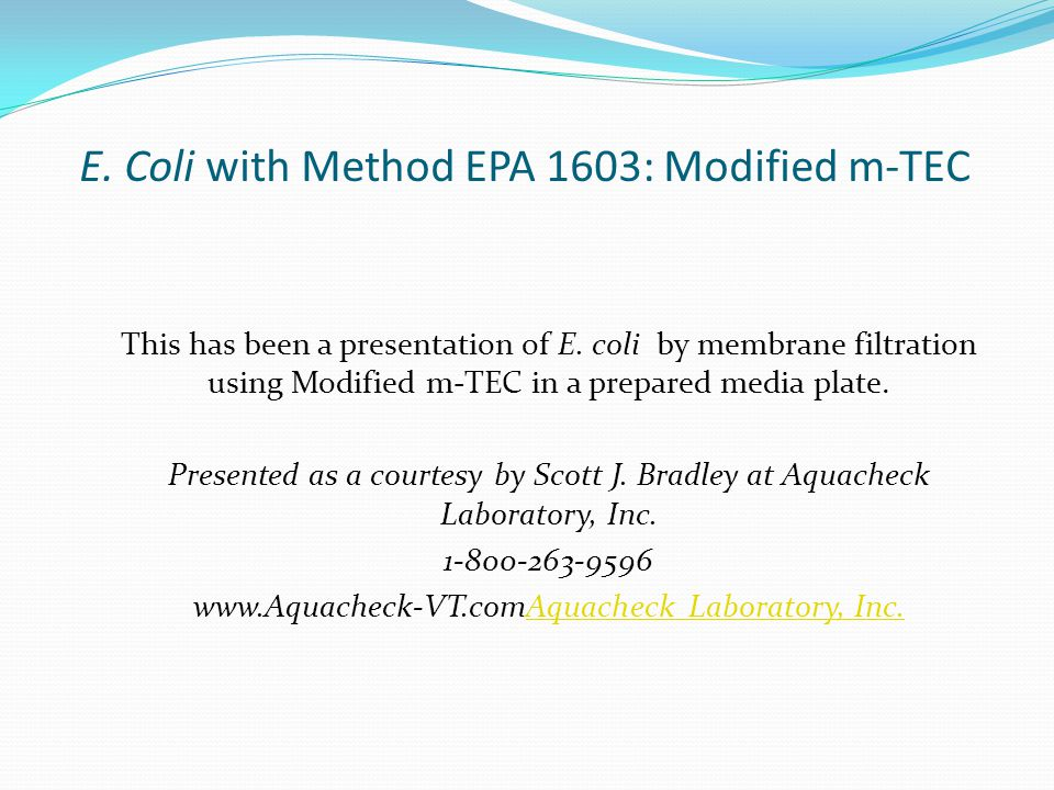 E. Coli with Method EPA 1603: Modified m-TEC This has been a presentation of E.