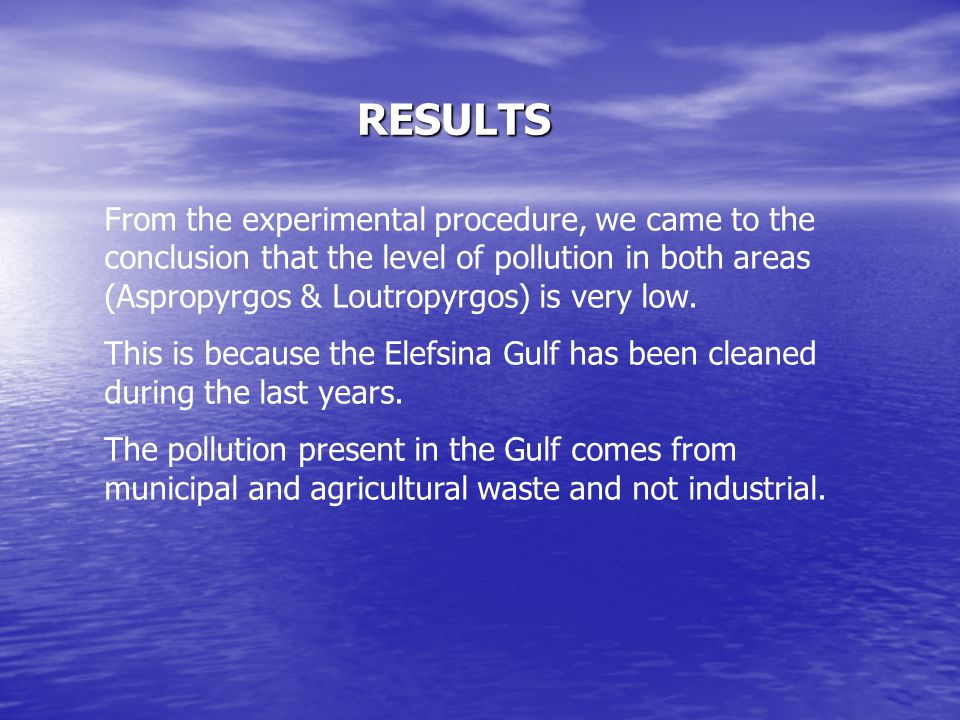 From the experimental procedure, we came to the conclusion that the level of pollution in both areas (Aspropyrgos & Loutropyrgos) is very low. This is
