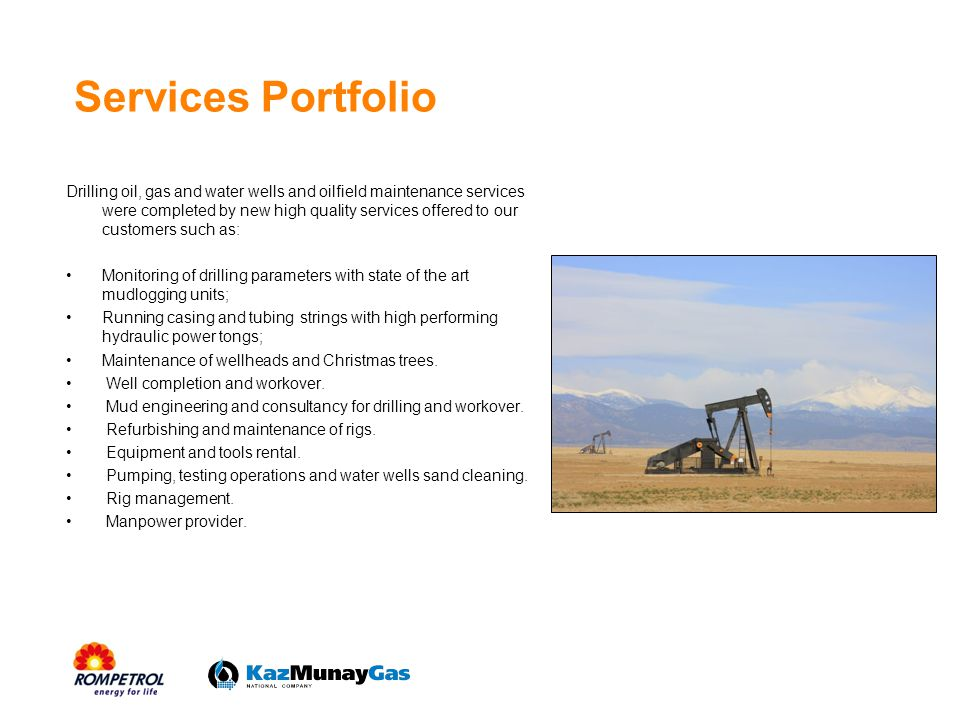 Services Portfolio Drilling oil, gas and water wells and oilfield maintenance services were completed by new high quality services offered to our cust