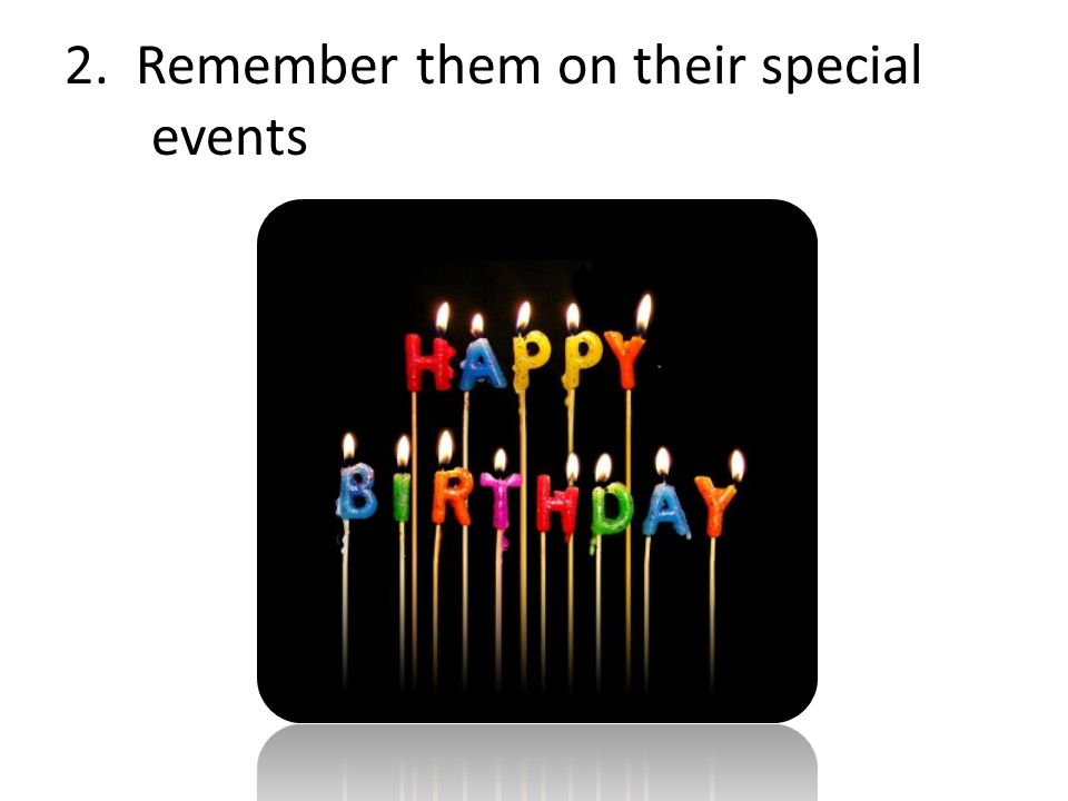 2. Remember them on their special events