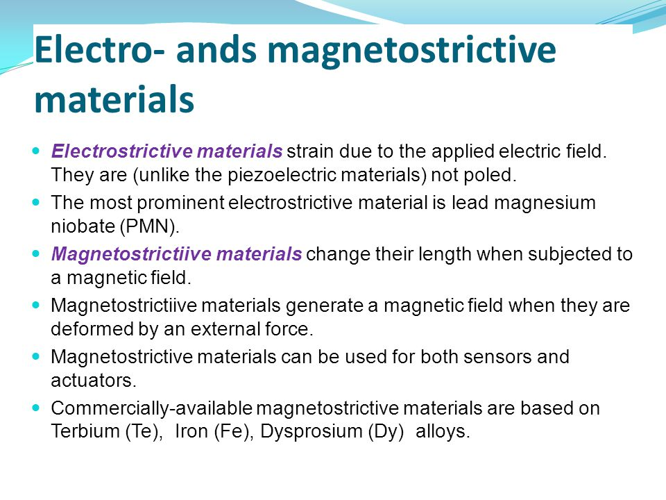 Electro- ands magnetostrictive materials Electrostrictive materials strain due to the applied electric field. They are (unlike the piezoelectric mater