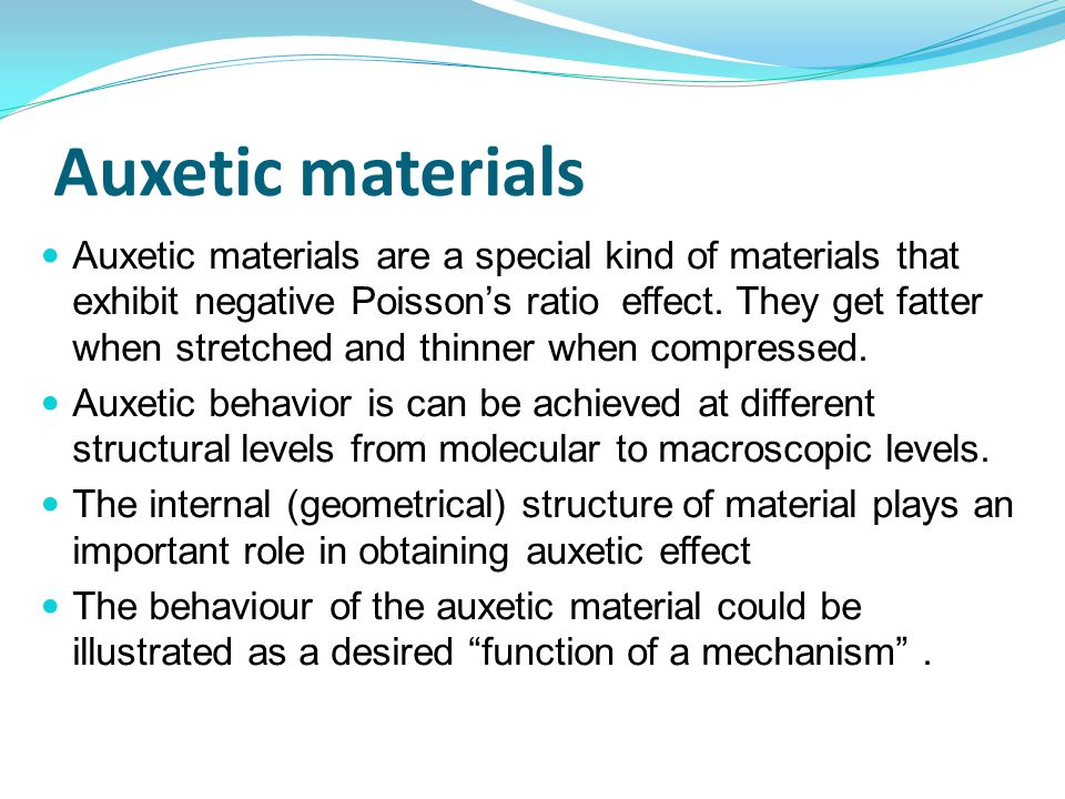 Auxetic materials Auxetic materials are a special kind of materials that exhibit negative Poisson's ratio effect.