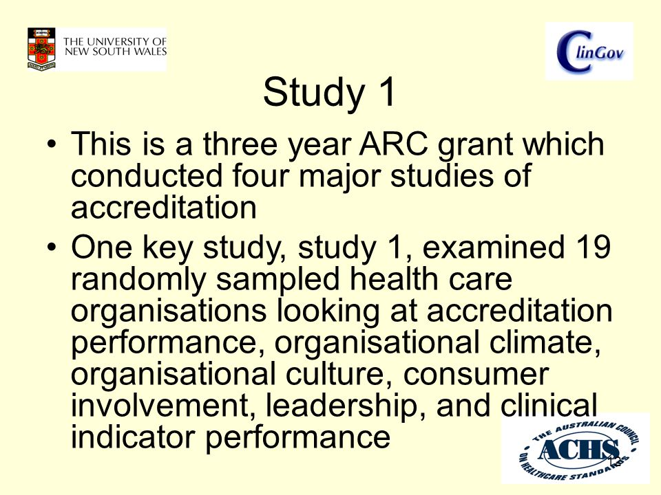 Study 1 12 This is a three year ARC grant which conducted four major studies of accreditation One key study, study 1, examined 19 randomly sampled hea