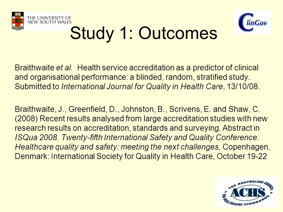 Study 1: Outcomes Braithwaite et al. Health service accreditation as a predictor of clinical and organisational performance: a blinded, random, strati