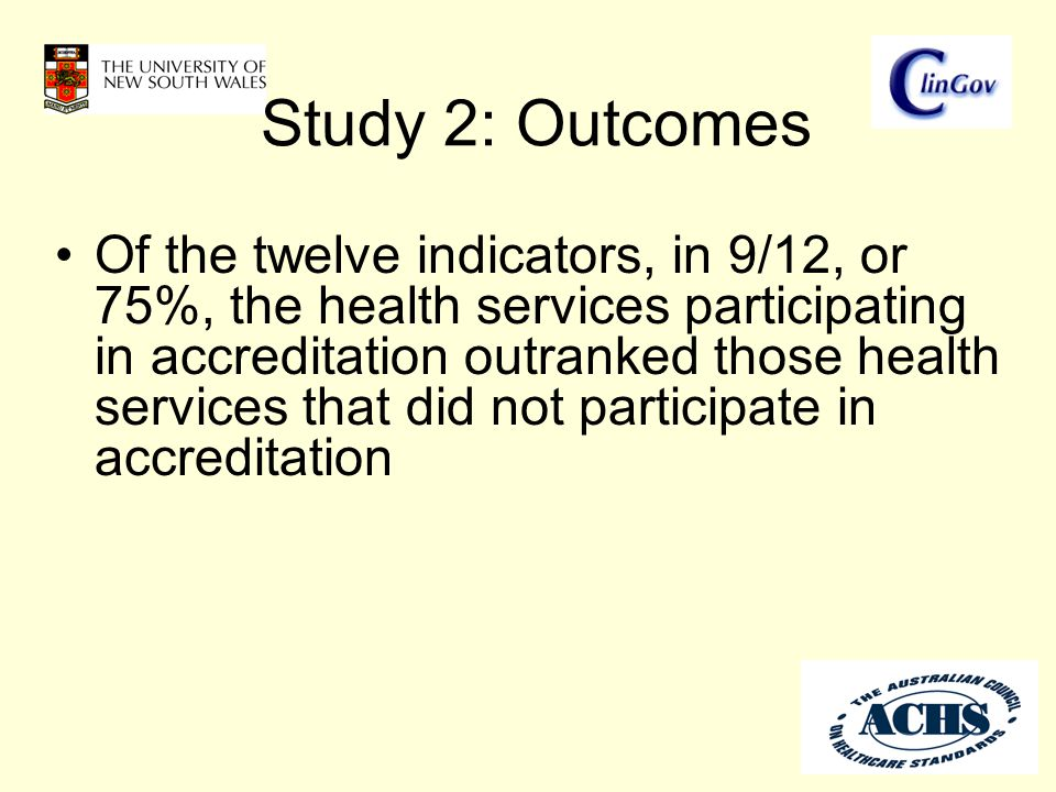 Study 2: Outcomes Of the twelve indicators, in 9/12, or 75%, the health services participating in accreditation outranked those health services that d