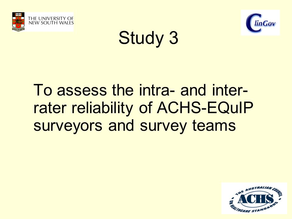 Study 3 To assess the intra- and inter- rater reliability of ACHS-EQuIP surveyors and survey teams