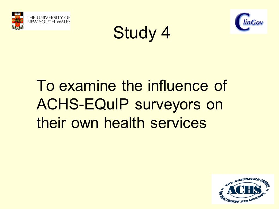Study 4 To examine the influence of ACHS-EQuIP surveyors on their own health services