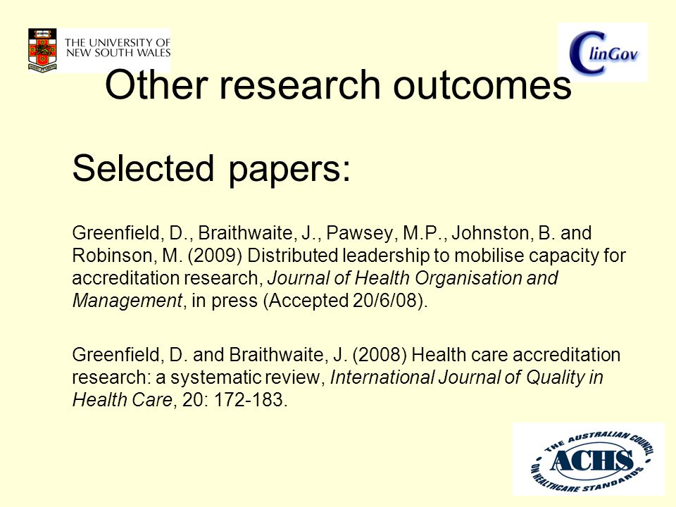 Other research outcomes Selected papers: Greenfield, D., Braithwaite, J., Pawsey, M.P., Johnston, B. and Robinson, M. (2009) Distributed leadership to