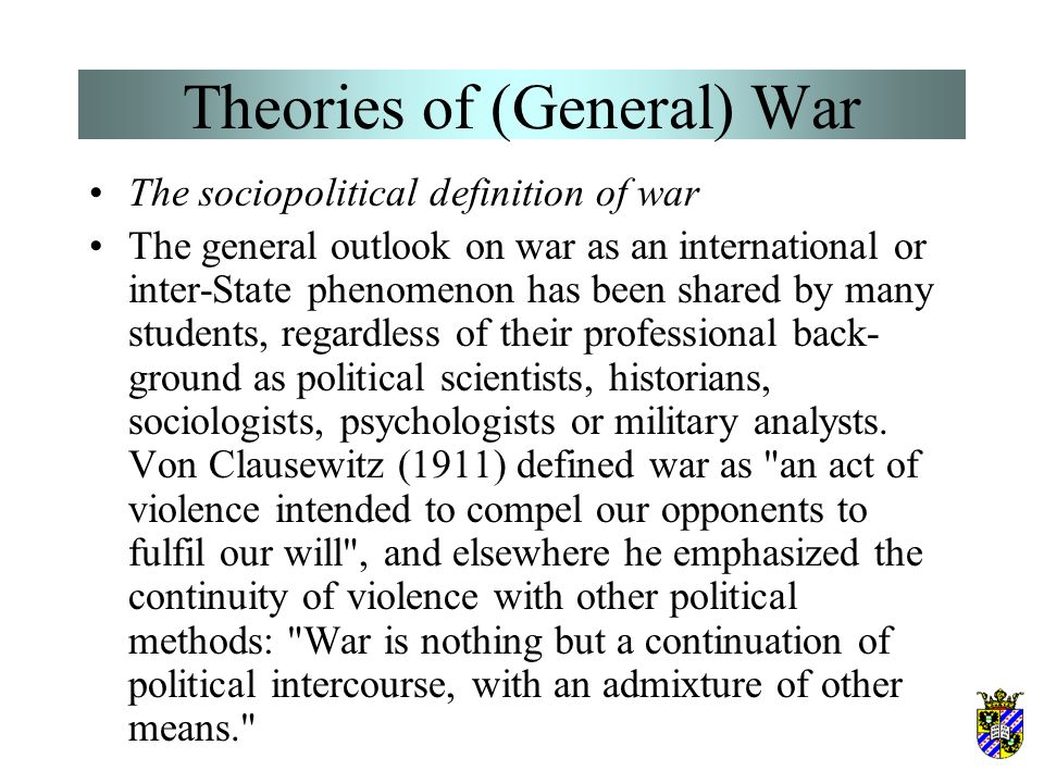 Theories of (General) War The most outspoken advocate, perhaps, of this view is Wells (1967), who succinctly affirms: