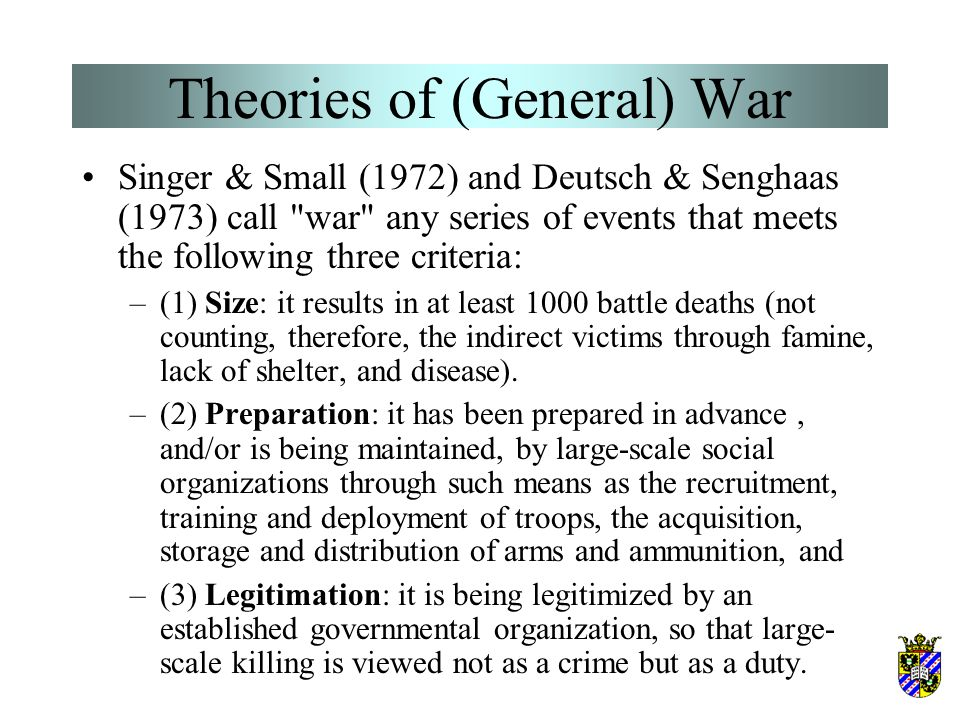 Theories of (General) War Quantitative criteria in the definition of war If we are to take this view that war is simply one form of political intercou